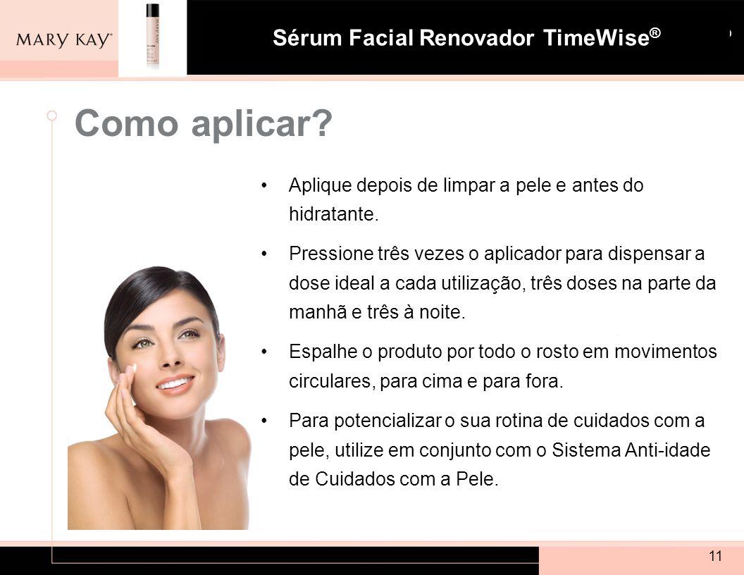 Como aplicar Aplique depois de limpar a pele e antes do hidratante.