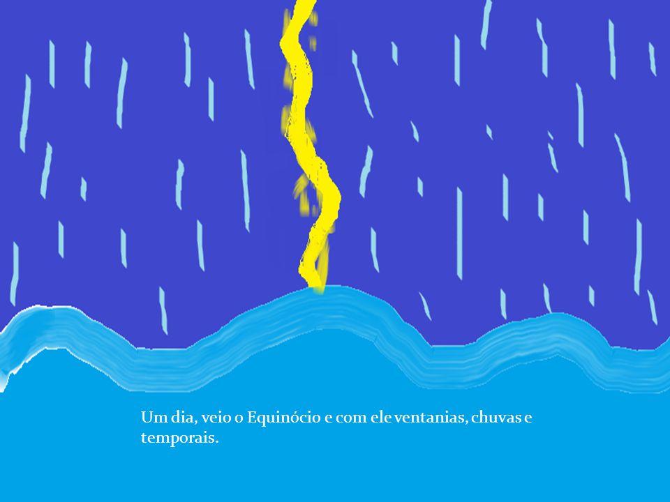 Um dia, veio o Equinócio e com ele ventanias, chuvas e temporais.