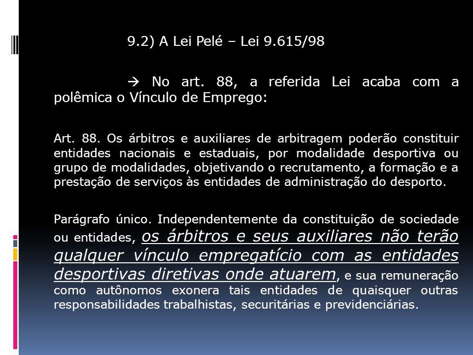 9.2) A Lei Pelé – Lei 9.615/98  No art. 88, a referida Lei acaba com a polêmica o Vínculo de Emprego:
