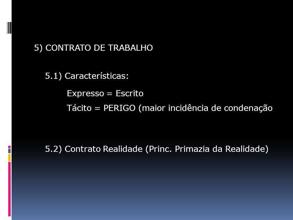 5) CONTRATO DE TRABALHO 5.1) Características: Expresso = Escrito. Tácito = PERIGO (maior incidência de condenação.