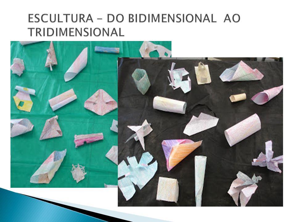 ESCULTURA - DO BIDIMENSIONAL AO TRIDIMENSIONAL