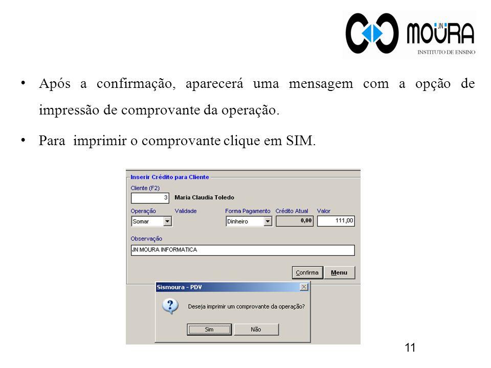 Após a confirmação, aparecerá uma mensagem com a opção de impressão de comprovante da operação.
