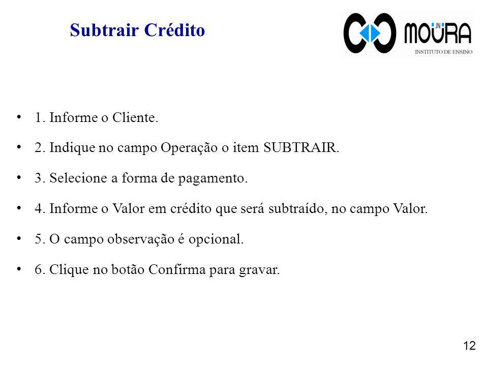 Subtrair Crédito 1. Informe o Cliente.
