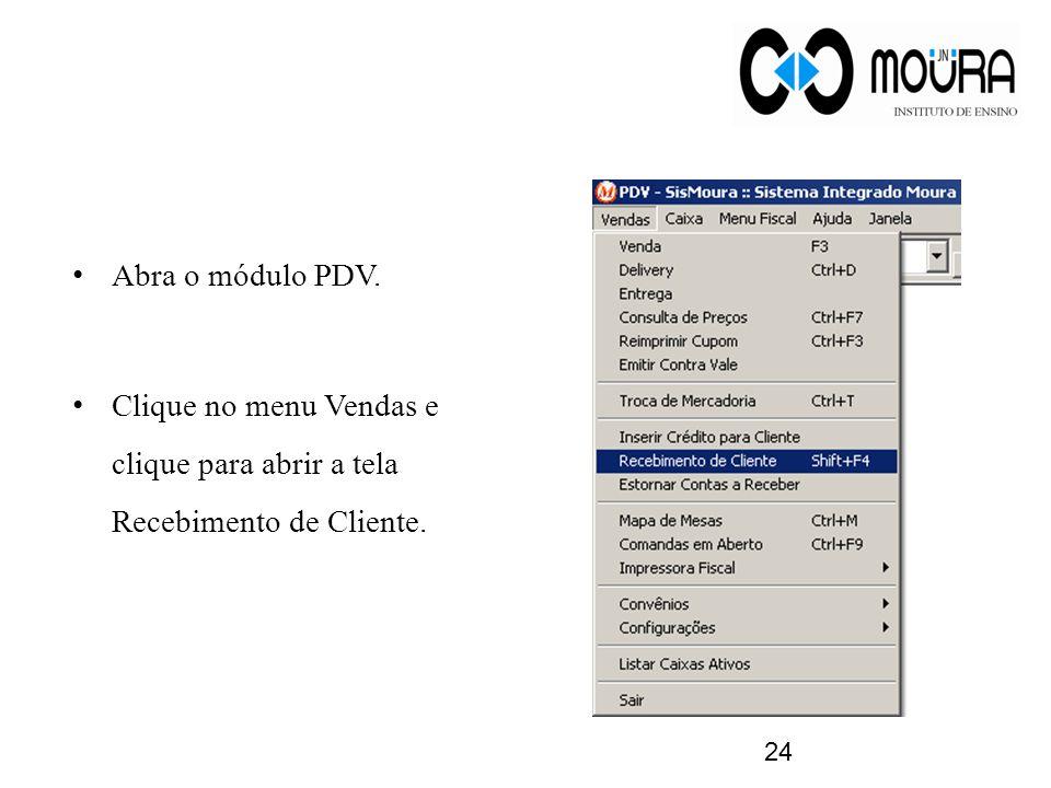 Abra o módulo PDV. Clique no menu Vendas e clique para abrir a tela Recebimento de Cliente.