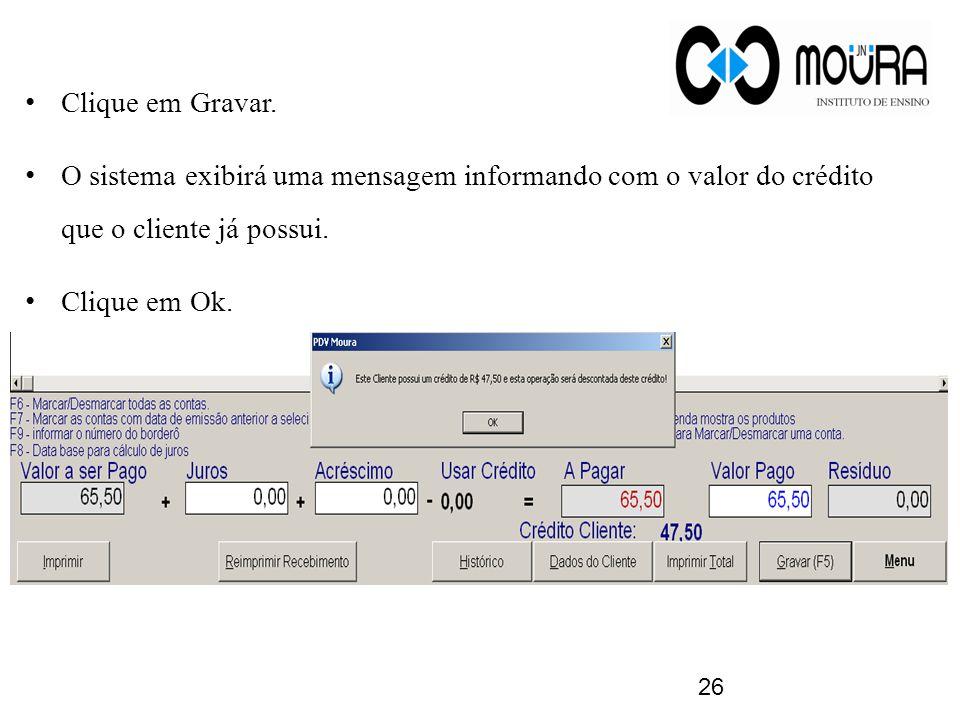 Clique em Gravar. O sistema exibirá uma mensagem informando com o valor do crédito que o cliente já possui.