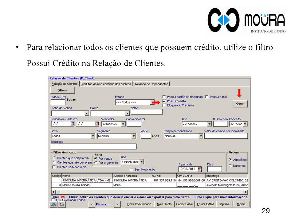 Para relacionar todos os clientes que possuem crédito, utilize o filtro Possui Crédito na Relação de Clientes.