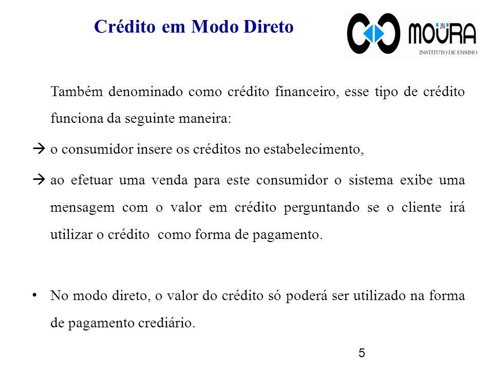 Crédito em Modo Direto Também denominado como crédito financeiro, esse tipo de crédito funciona da seguinte maneira: