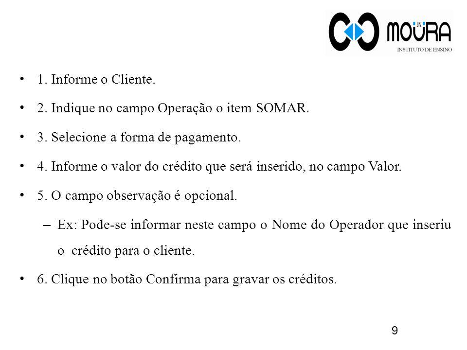 1. Informe o Cliente. 2. Indique no campo Operação o item SOMAR. 3. Selecione a forma de pagamento.
