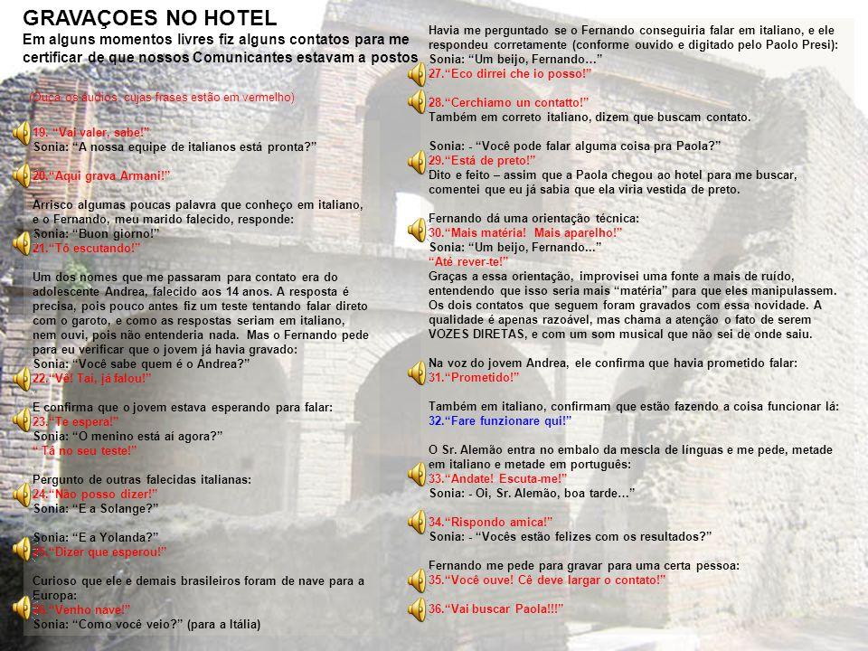 GRAVAÇOES NO HOTEL Em alguns momentos livres fiz alguns contatos para me. certificar de que nossos Comunicantes estavam a postos.