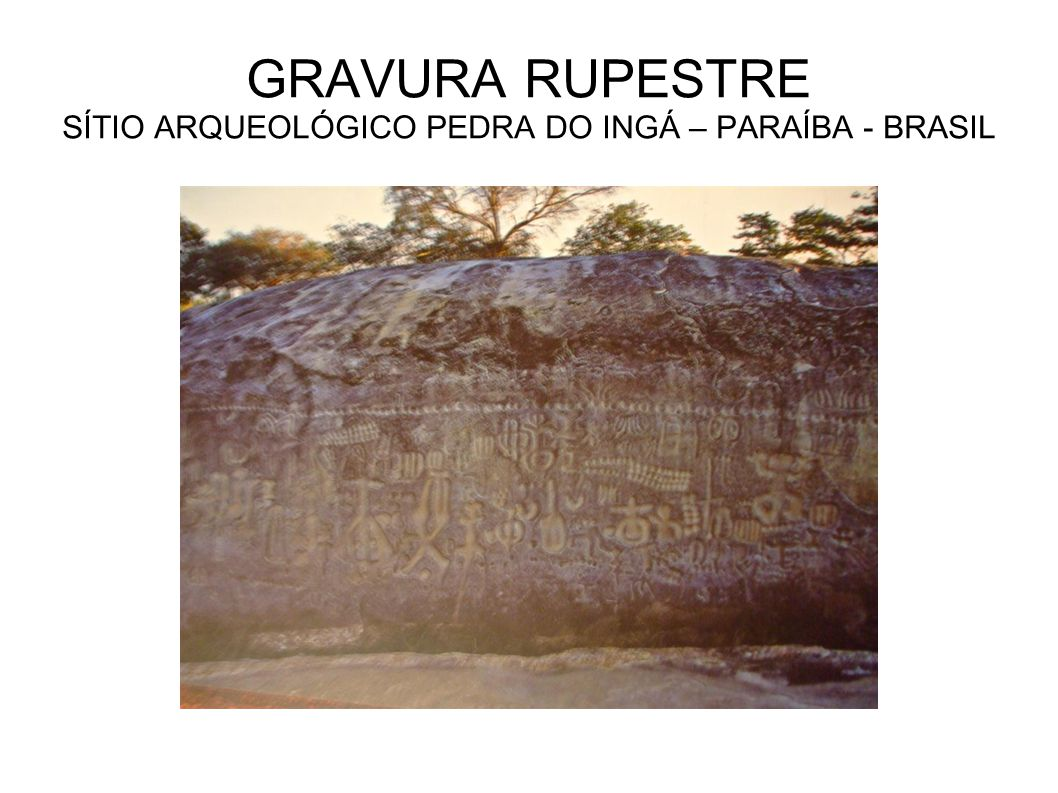 GRAVURA RUPESTRE SÍTIO ARQUEOLÓGICO PEDRA DO INGÁ – PARAÍBA - BRASIL