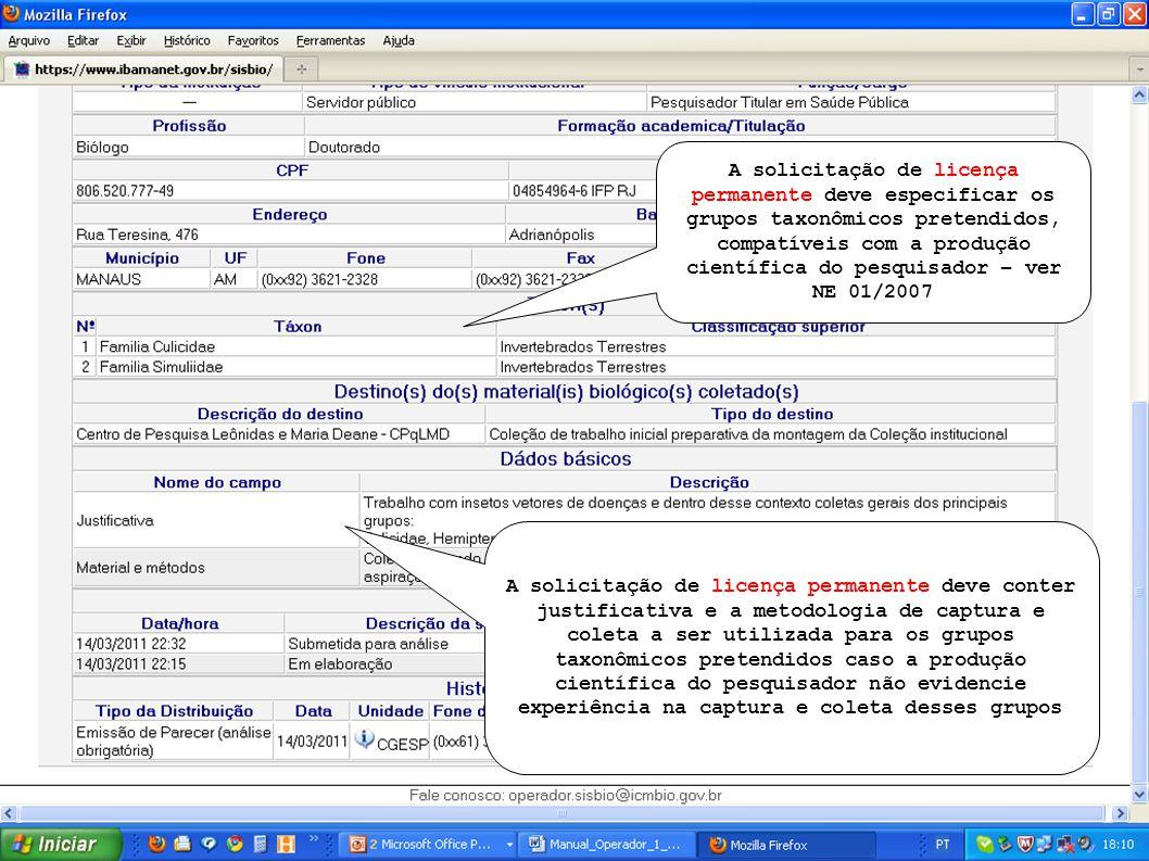A solicitação de licença permanente deve especificar os grupos taxonômicos pretendidos, compatíveis com a produção científica do pesquisador – ver NE 01/2007