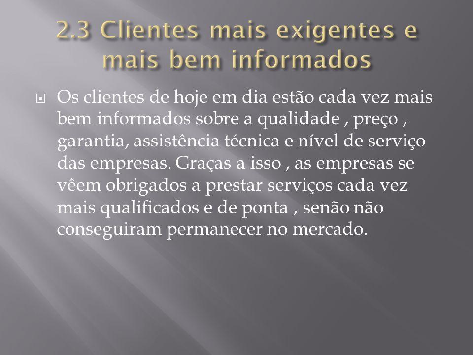 2.3 Clientes mais exigentes e mais bem informados