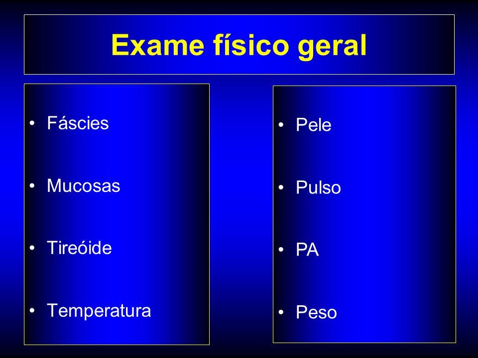 Exame físico geral Fáscies Pele Mucosas Pulso Tireóide PA Temperatura
