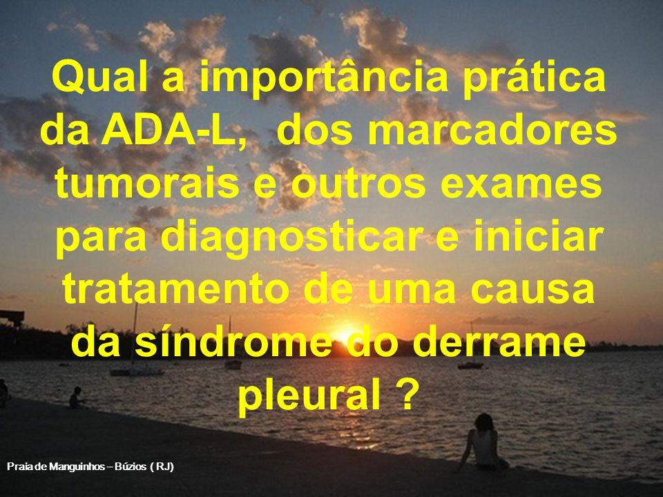 Qual a importância prática da ADA-L, dos marcadores tumorais e outros exames para diagnosticar e iniciar tratamento de uma causa da síndrome do derrame pleural