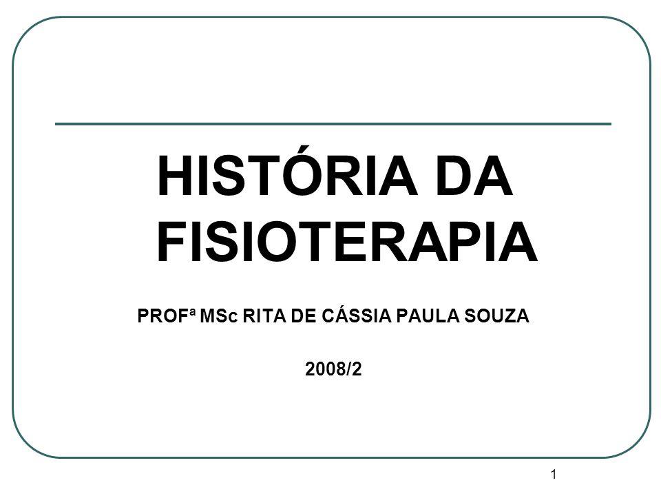 HISTÓRIA DA FISIOTERAPIA PROFª MSc RITA DE CÁSSIA PAULA SOUZA