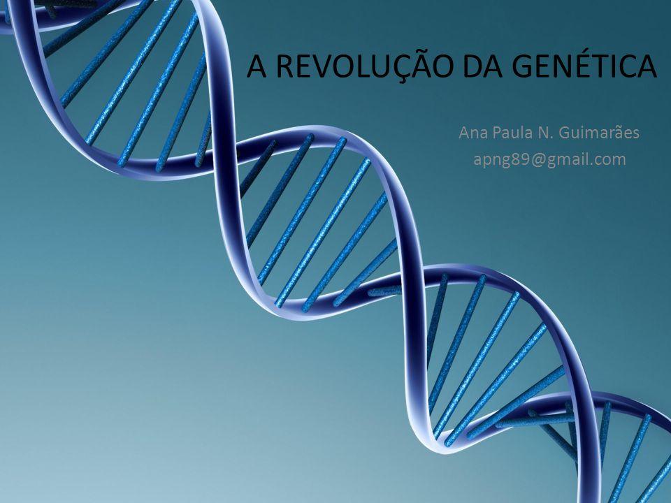A REVOLUÇÃO DA GENÉTICA