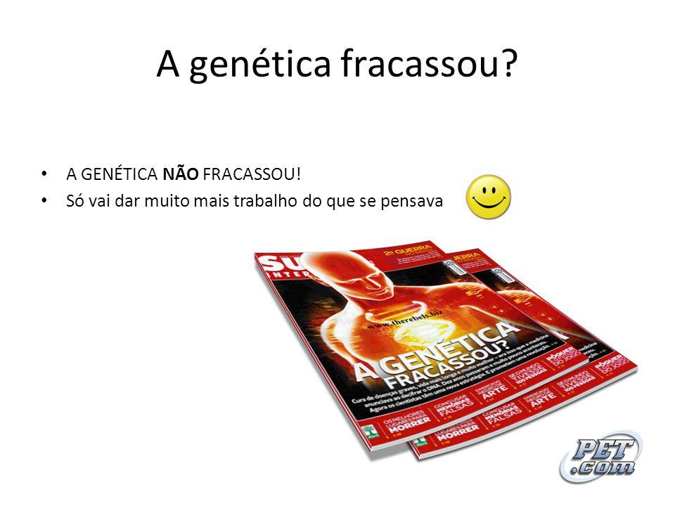 A genética fracassou A GENÉTICA NÃO FRACASSOU!