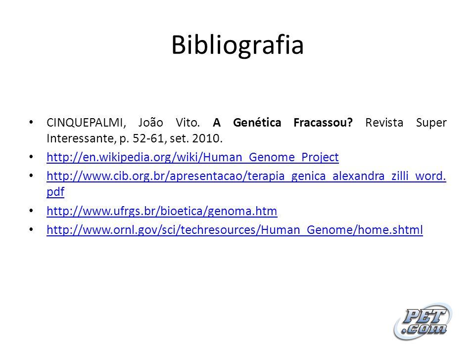 Bibliografia CINQUEPALMI, João Vito. A Genética Fracassou Revista Super Interessante, p. 52-61, set. 2010.