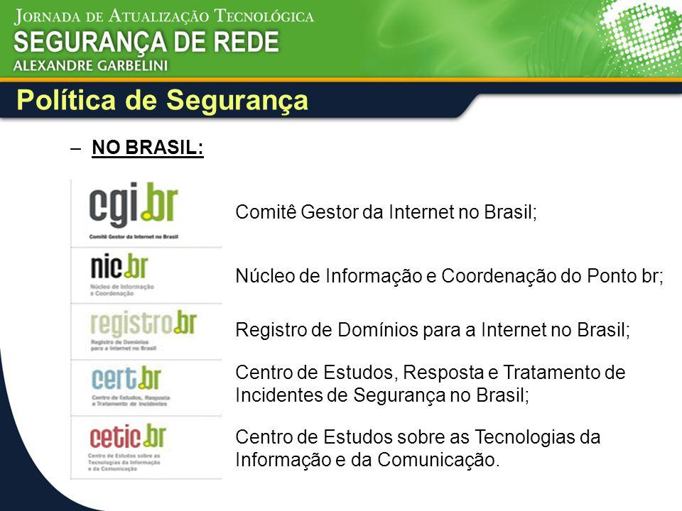 Política de Segurança NO BRASIL: Comitê Gestor da Internet no Brasil;