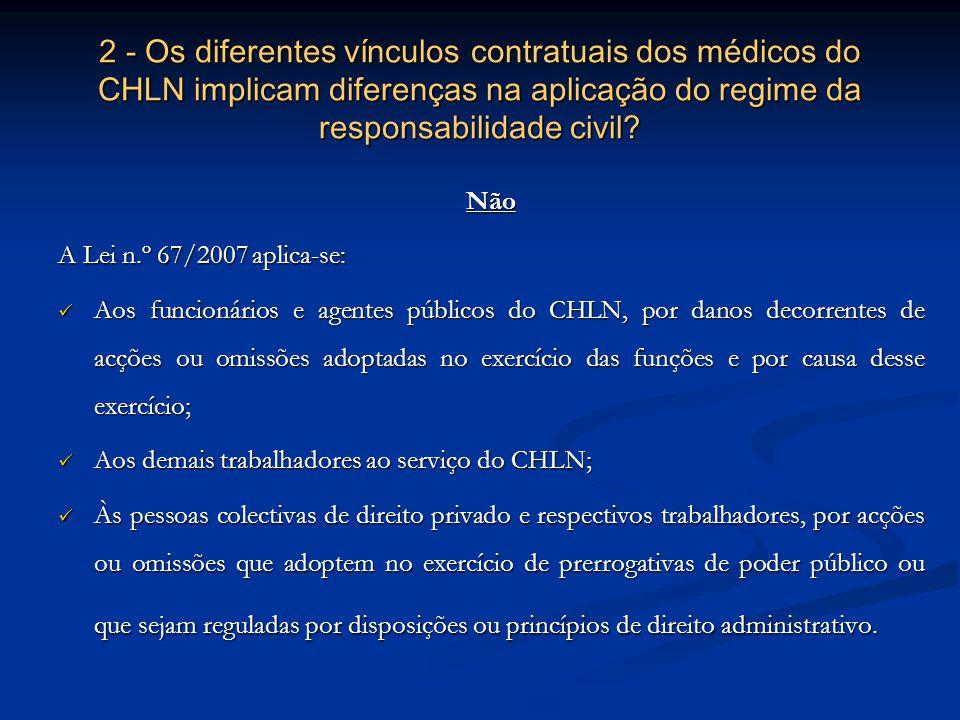 2 - Os diferentes vínculos contratuais dos médicos do CHLN implicam diferenças na aplicação do regime da responsabilidade civil