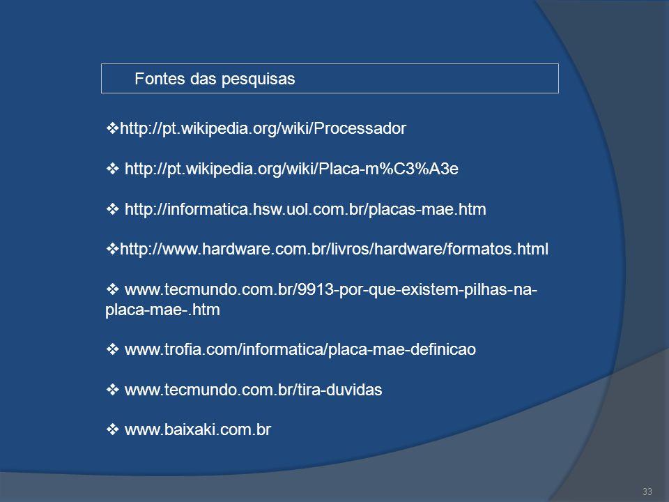 Fontes das pesquisas http://pt.wikipedia.org/wiki/Processador