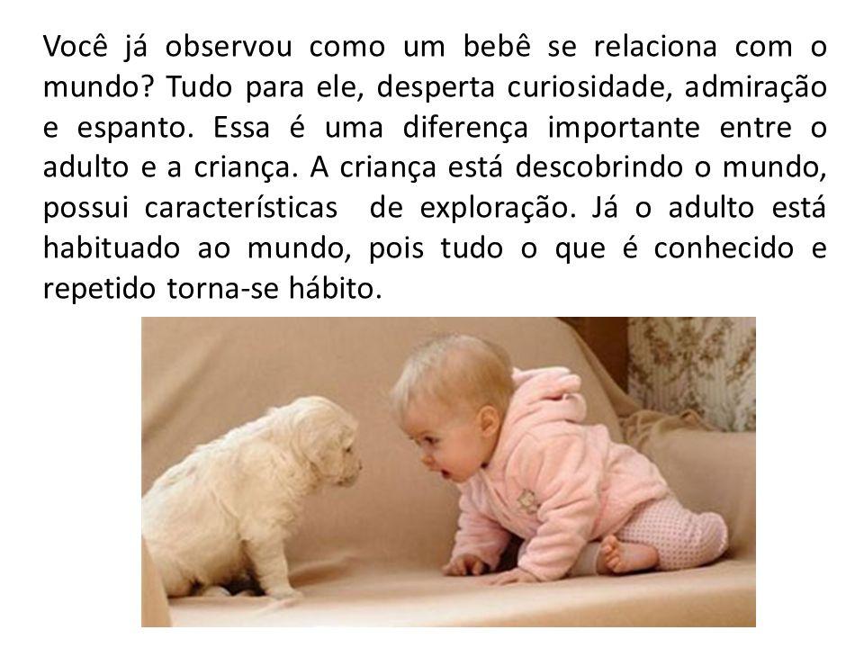 Você já observou como um bebê se relaciona com o mundo