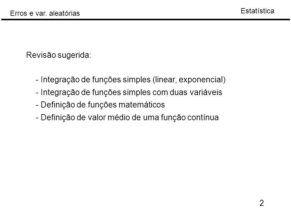 Revisão sugerida: - Integração de funções simples (linear, exponencial) - Integração de funções simples com duas variáveis.