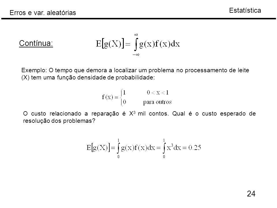Contínua: Exemplo: O tempo que demora a localizar um problema no processamento de leite (X) tem uma função densidade de probabilidade:
