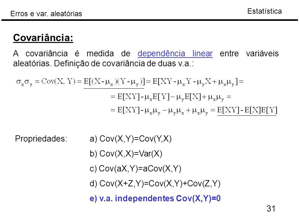 Covariância: A covariância é medida de dependência linear entre variáveis aleatórias. Definição de covariância de duas v.a.: