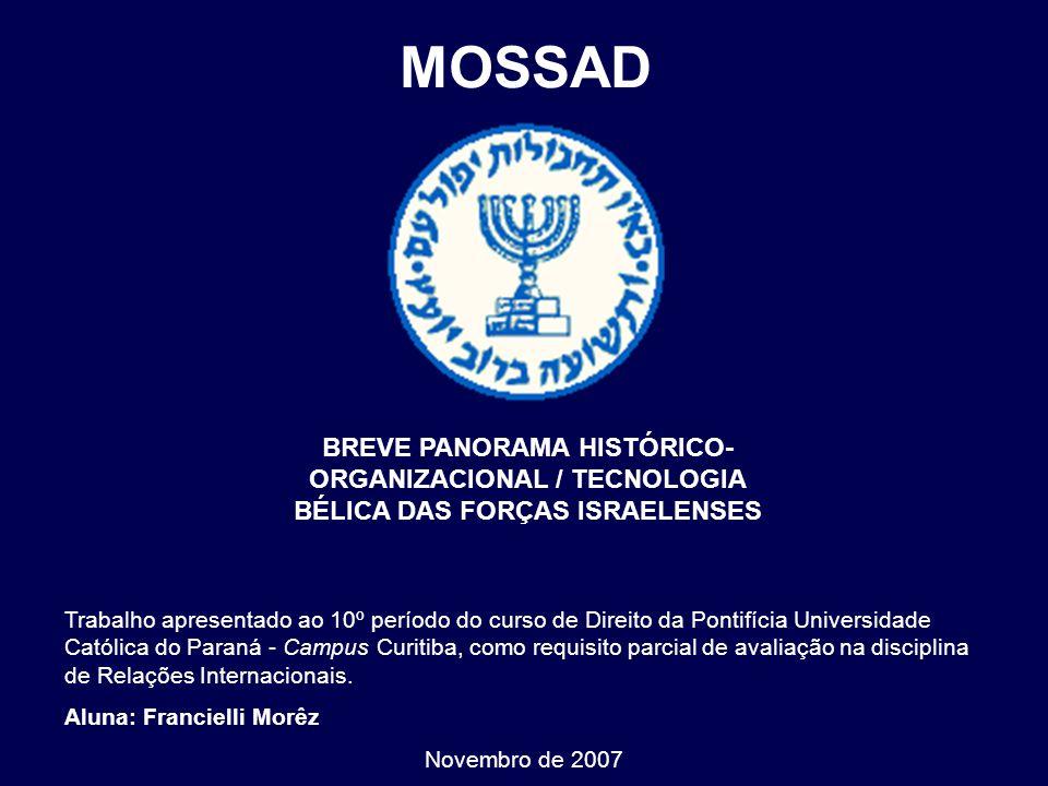 MOSSAD BREVE PANORAMA HISTÓRICO-ORGANIZACIONAL / TECNOLOGIA BÉLICA DAS FORÇAS ISRAELENSES.