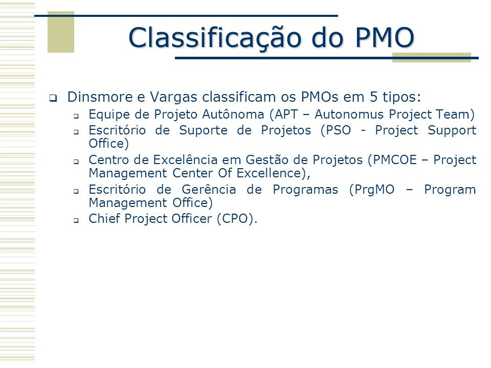 Classificação do PMO Dinsmore e Vargas classificam os PMOs em 5 tipos: