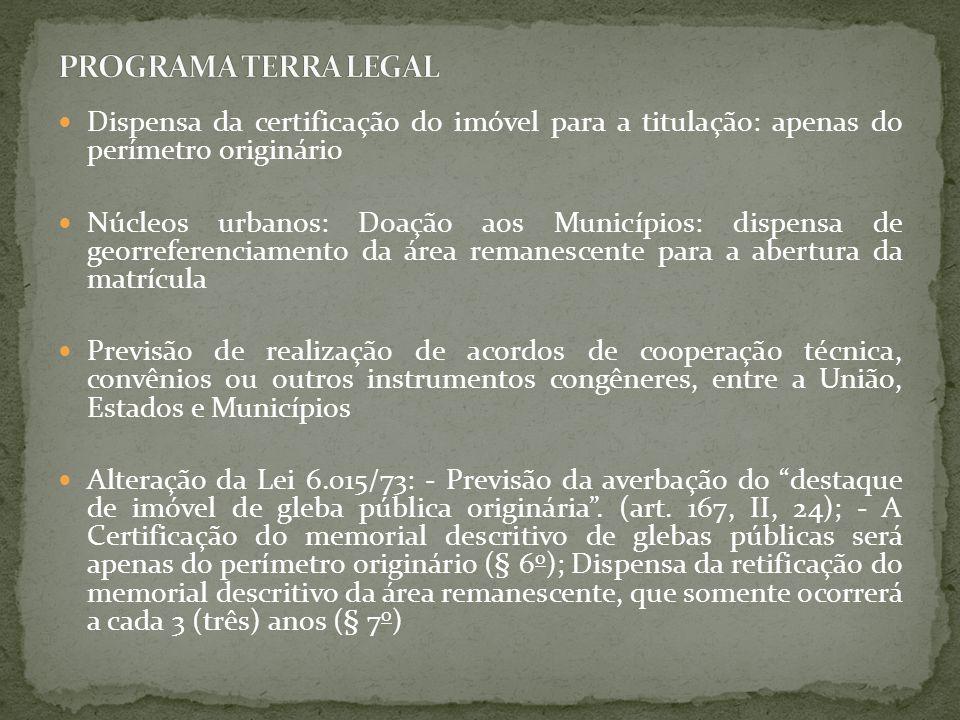 PROGRAMA TERRA LEGAL Dispensa da certificação do imóvel para a titulação: apenas do perímetro originário.
