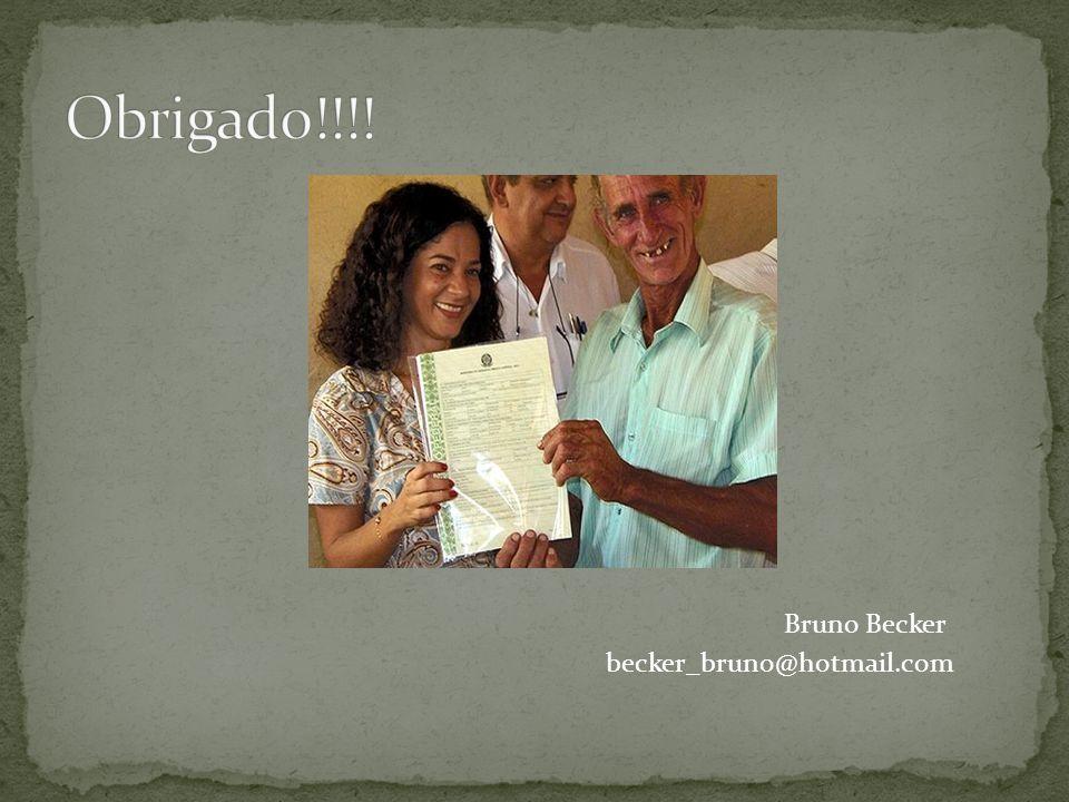 Obrigado!!!! Bruno Becker becker_bruno@hotmail.com