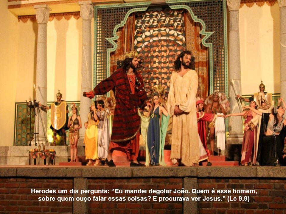 Herodes um dia pergunta: Eu mandei degolar João