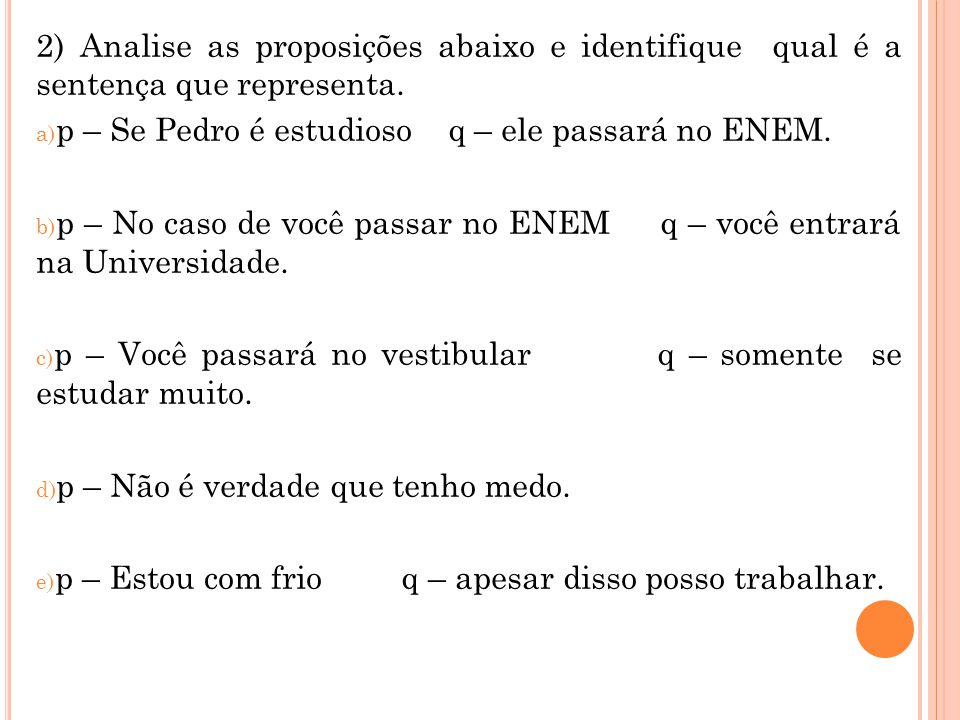2) Analise as proposições abaixo e identifique qual é a sentença que representa.
