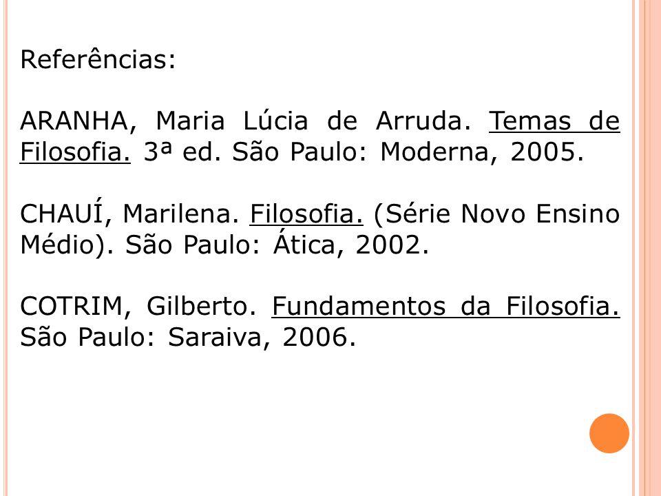 Referências: ARANHA, Maria Lúcia de Arruda. Temas de Filosofia. 3ª ed. São Paulo: Moderna, 2005.