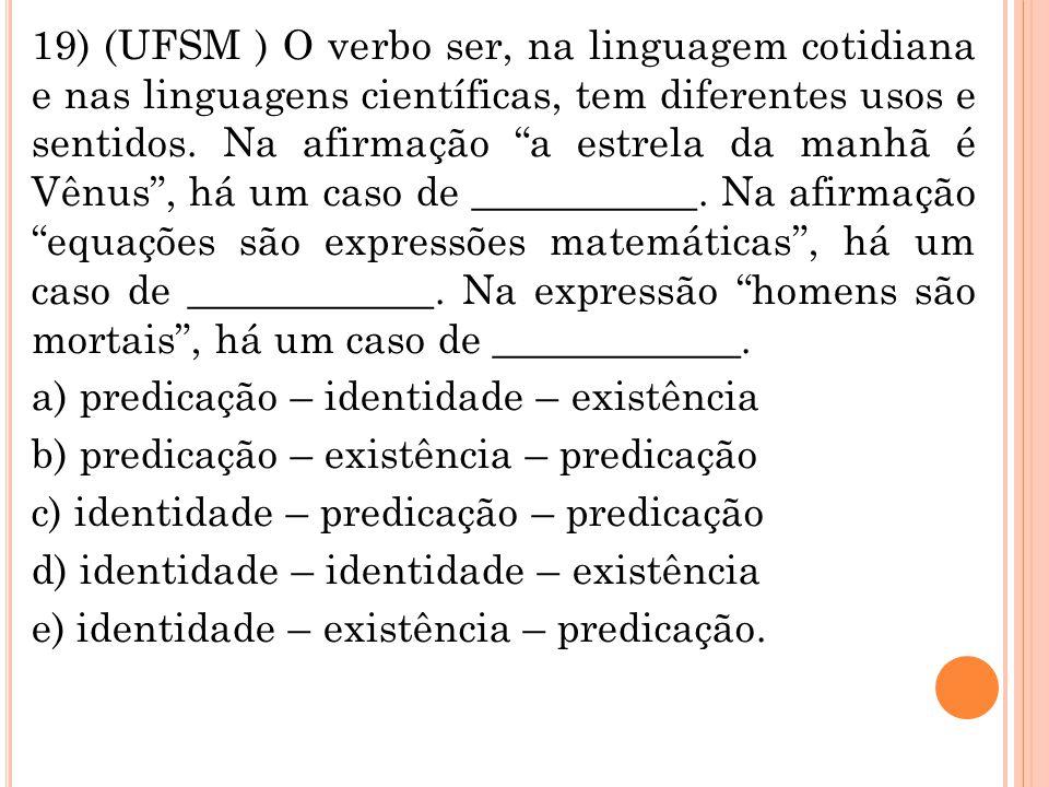 19) (UFSM ) O verbo ser, na linguagem cotidiana e nas linguagens científicas, tem diferentes usos e sentidos.