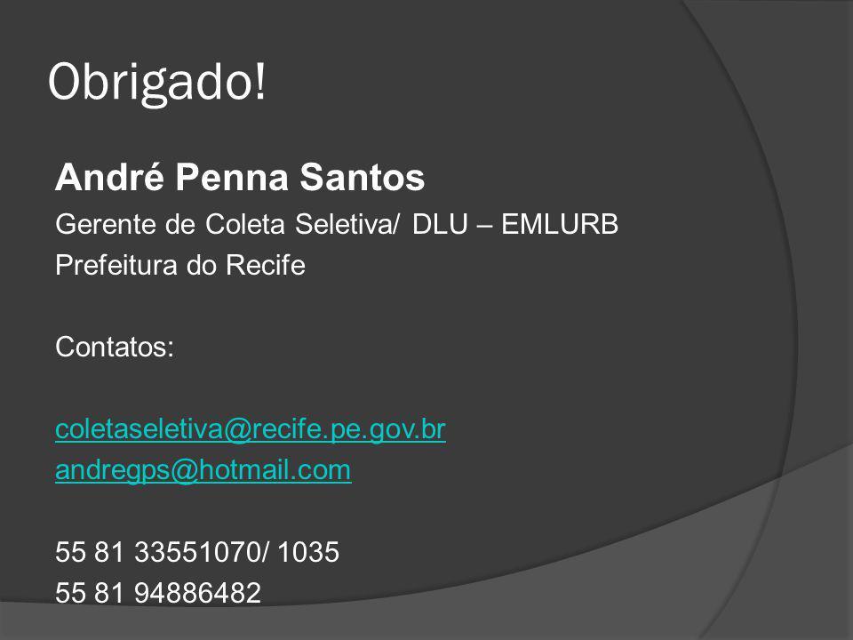 Obrigado! André Penna Santos Gerente de Coleta Seletiva/ DLU – EMLURB