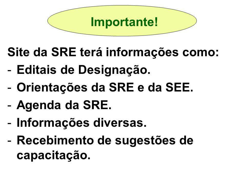Importante! Site da SRE terá informações como: Editais de Designação. Orientações da SRE e da SEE.