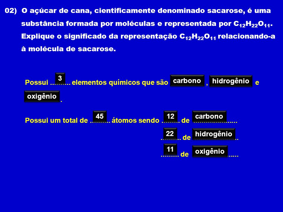 02) O açúcar de cana, cientificamente denominado sacarose, é uma