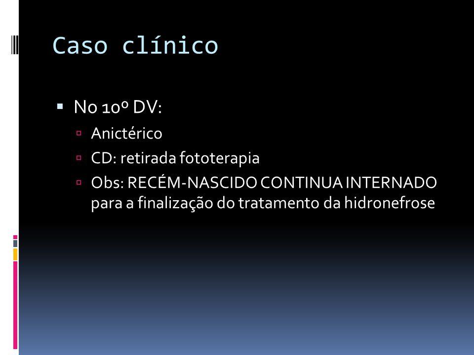 Caso clínico No 10º DV: Anictérico CD: retirada fototerapia