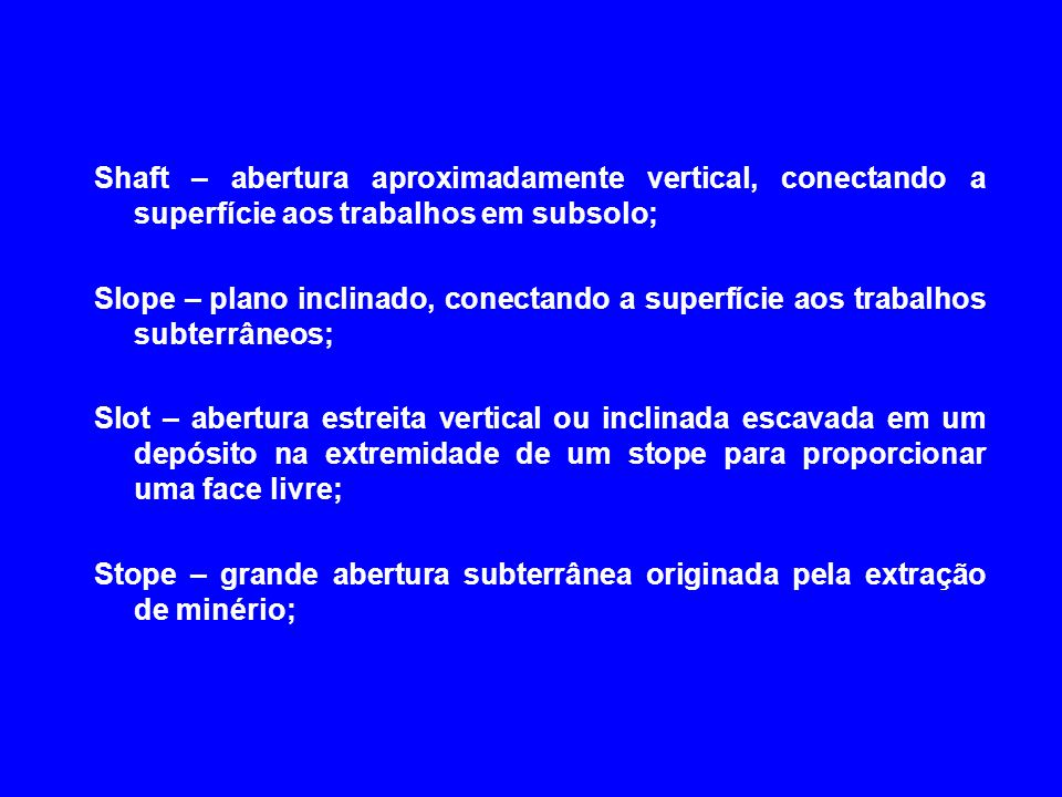 Shaft – abertura aproximadamente vertical, conectando a superfície aos trabalhos em subsolo;