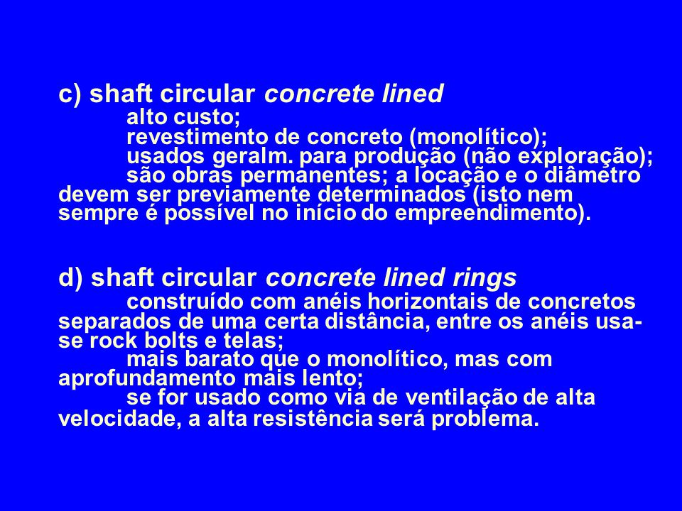 c) shaft circular concrete lined. alto custo;