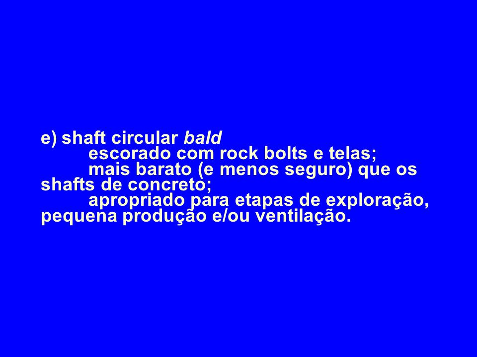 e) shaft circular bald. escorado com rock bolts e telas;