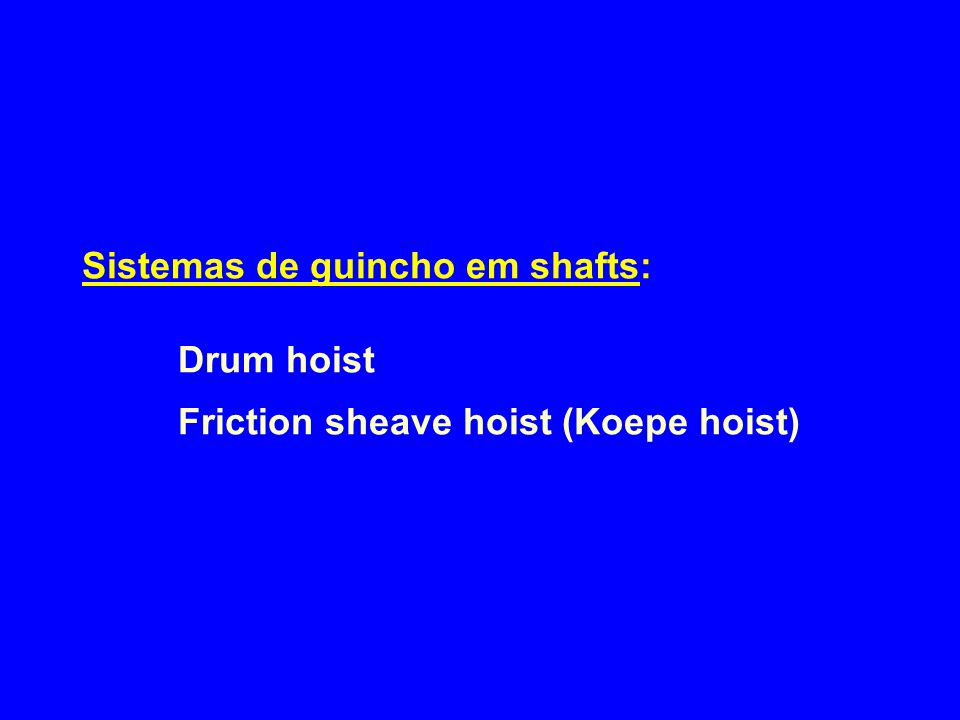 Sistemas de guincho em shafts:. Drum hoist