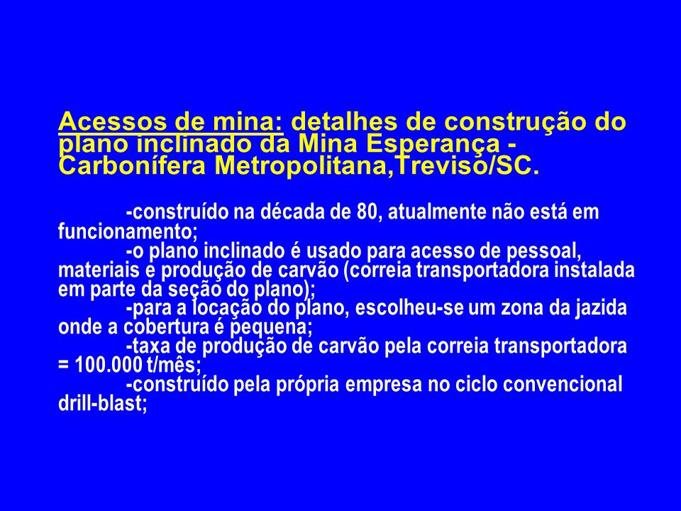 Acessos de mina: detalhes de construção do plano inclinado da Mina Esperança - Carbonífera Metropolitana,Treviso/SC.