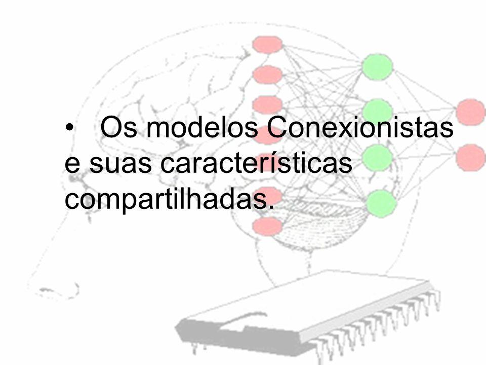 Os modelos Conexionistas e suas características compartilhadas.