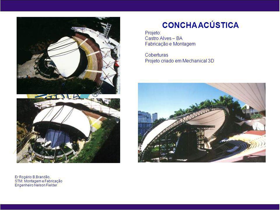 CONCHA ACÚSTICA Projeto: Castro Alves – BA Fabricação e Montagem