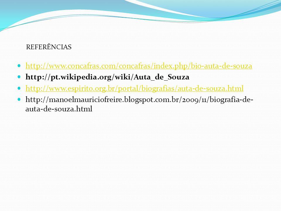 REFERÊNCIAS http://www.concafras.com/concafras/index.php/bio-auta-de-souza. http://pt.wikipedia.org/wiki/Auta_de_Souza.