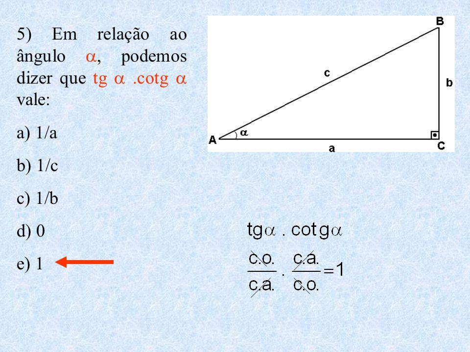 5) Em relação ao ângulo a, podemos dizer que tg a .cotg a vale: